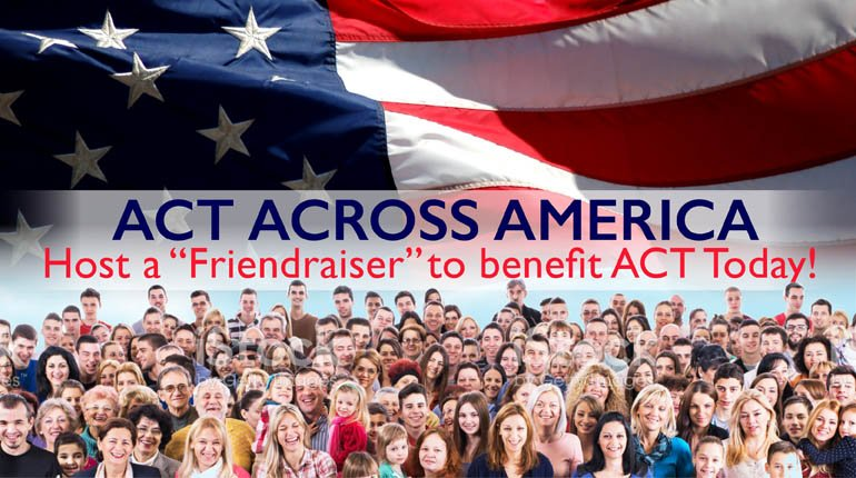 Act Across America - Host a Fundraiser to Benefit ACT Today!